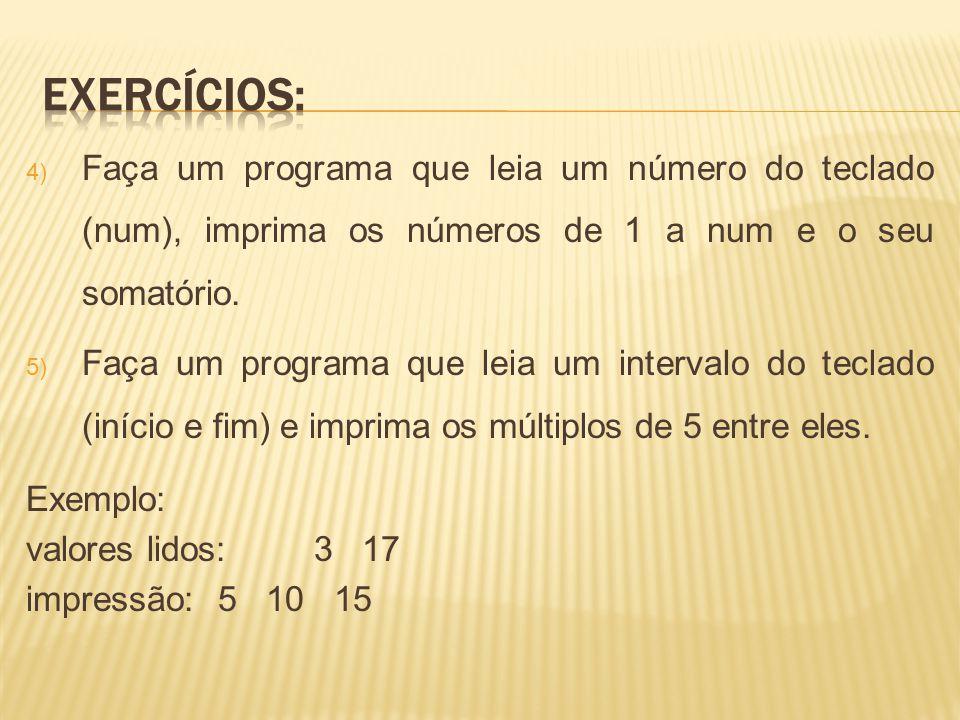 Exercícios: Faça um programa que leia um número do teclado (num), imprima os números de 1 a num e o seu somatório.
