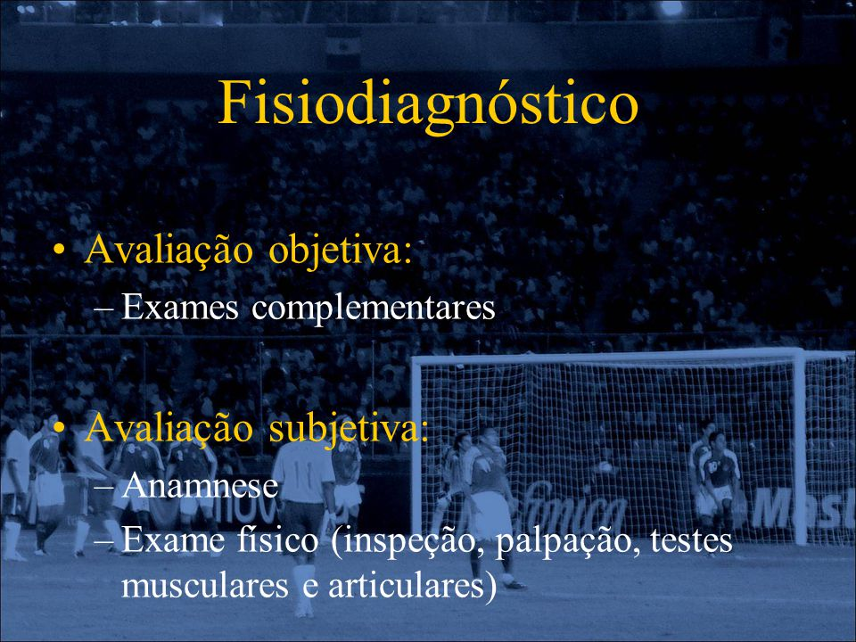 Fisiodiagnóstico Avaliação objetiva: Avaliação subjetiva: