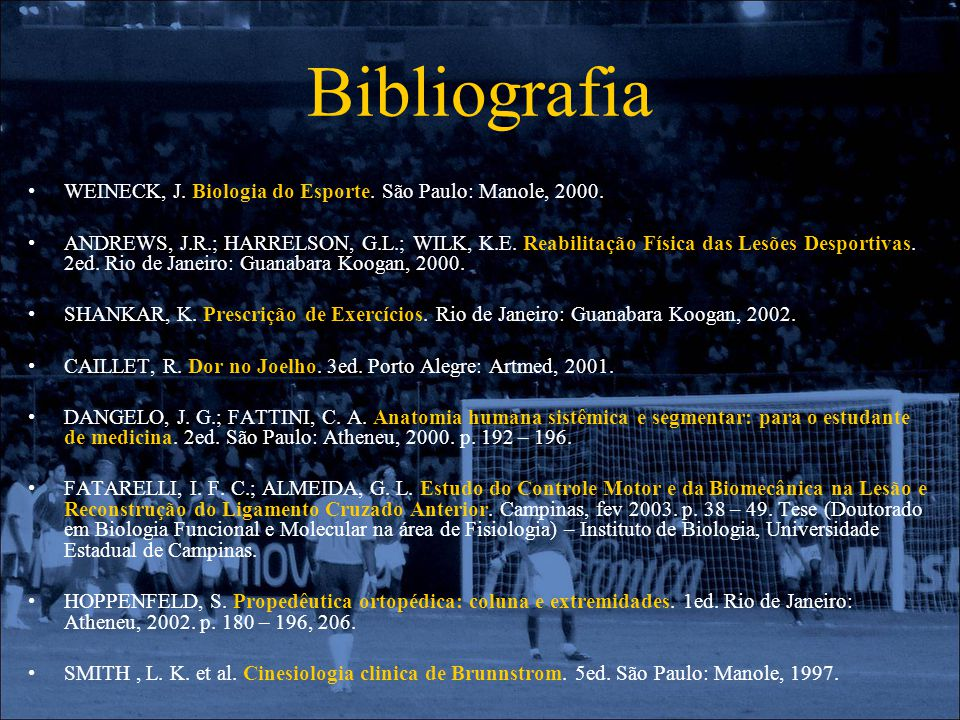 Bibliografia WEINECK, J. Biologia do Esporte. São Paulo: Manole, 2000.