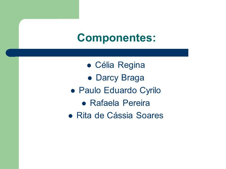 Componentes: Célia Regina Darcy Braga Paulo Eduardo Cyrilo