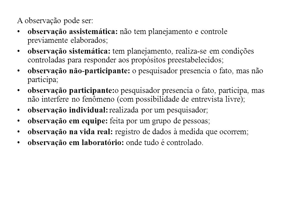 A observação pode ser: observação assistemática: não tem planejamento e controle previamente elaborados;