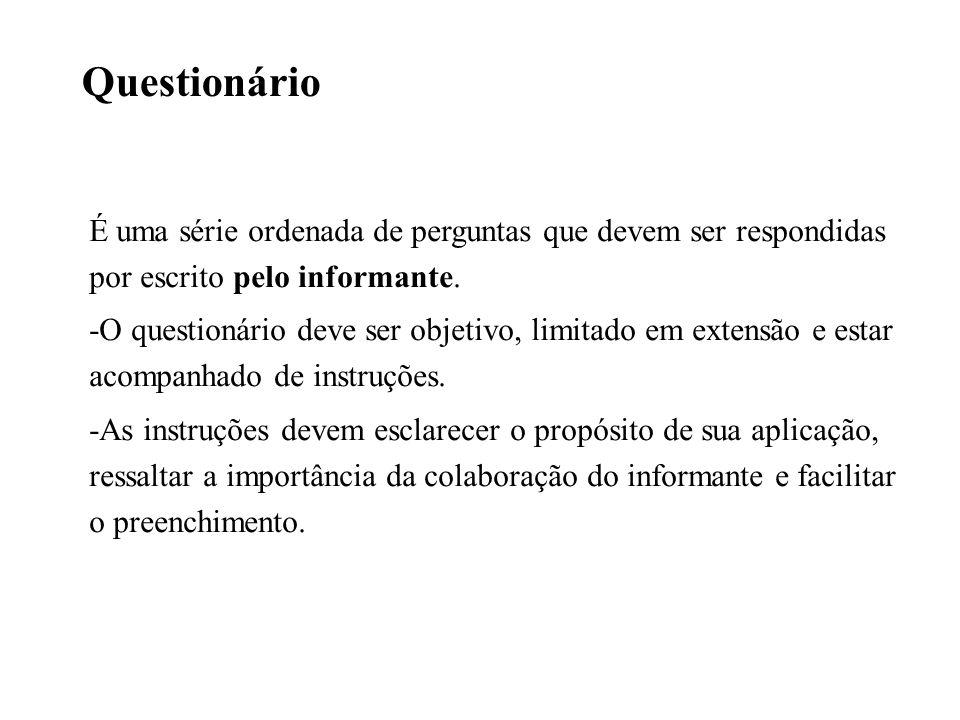 Questionário É uma série ordenada de perguntas que devem ser respondidas por escrito pelo informante.
