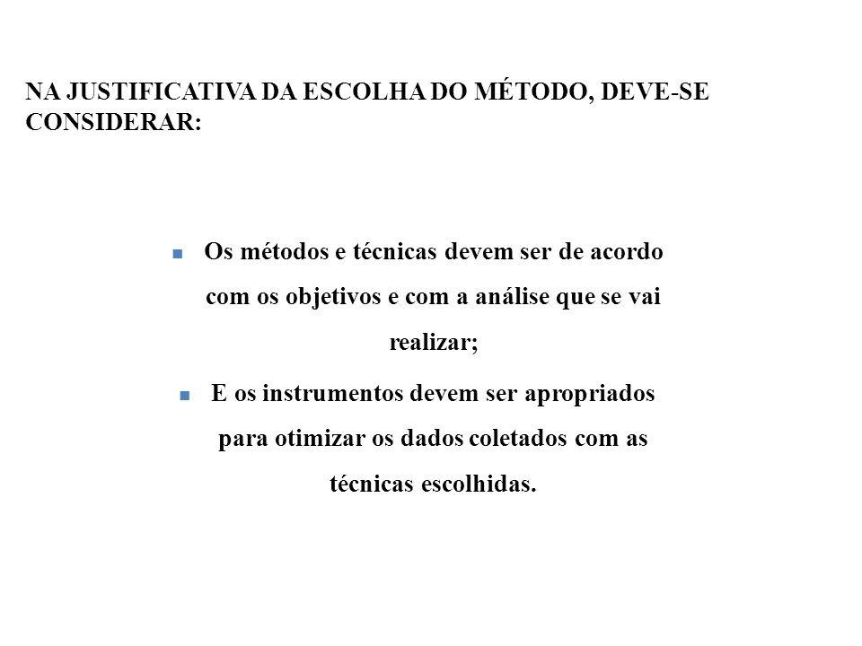 NA JUSTIFICATIVA DA ESCOLHA DO MÉTODO, DEVE-SE CONSIDERAR: