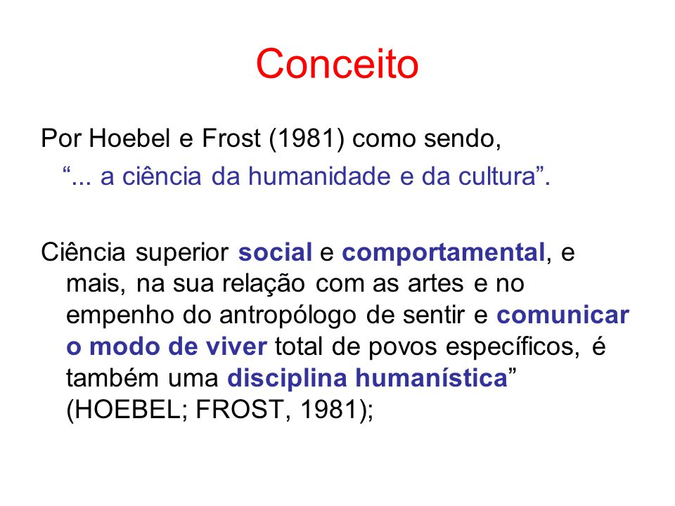 Conceito Por Hoebel e Frost (1981) como sendo,