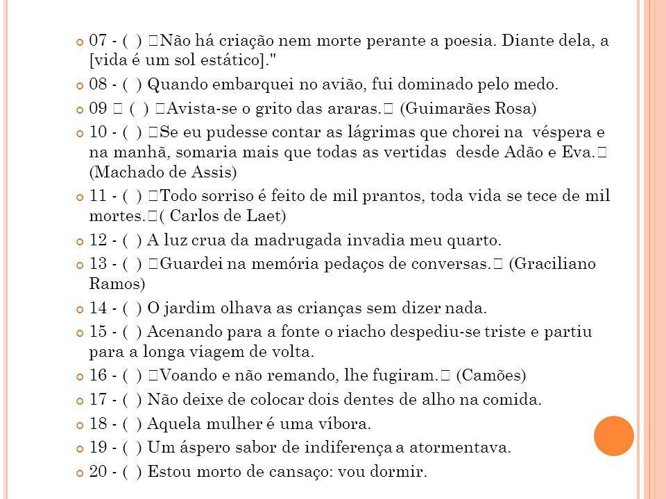 """07 - ( ) """"Não há criação nem morte perante a poesia"""
