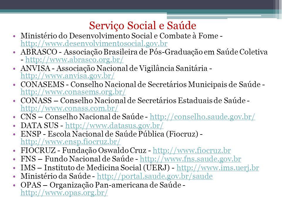 Serviço Social e Saúde Ministério do Desenvolvimento Social e Combate à Fome - http://www.desenvolvimentosocial.gov.br.