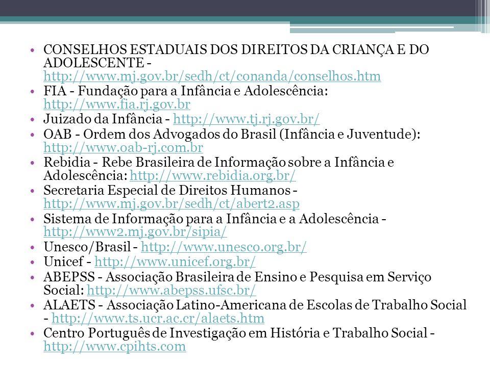 CONSELHOS ESTADUAIS DOS DIREITOS DA CRIANÇA E DO ADOLESCENTE - http://www.mj.gov.br/sedh/ct/conanda/conselhos.htm