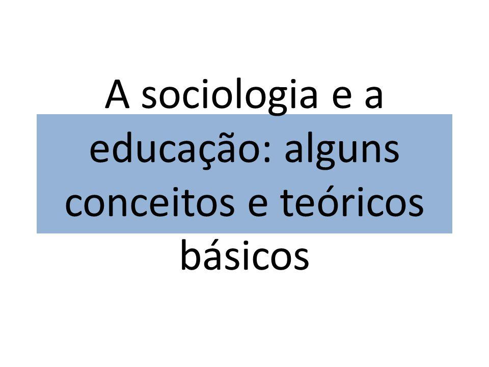 A sociologia e a educação: alguns conceitos e teóricos básicos