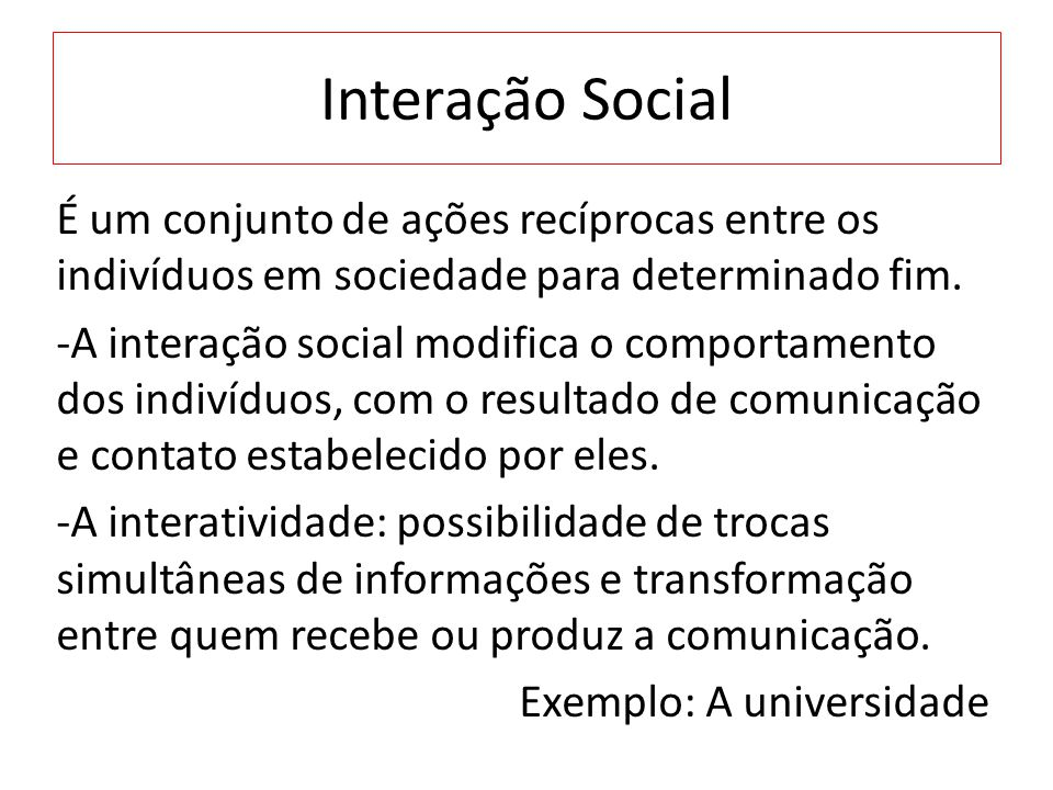 Interação Social É um conjunto de ações recíprocas entre os indivíduos em sociedade para determinado fim.