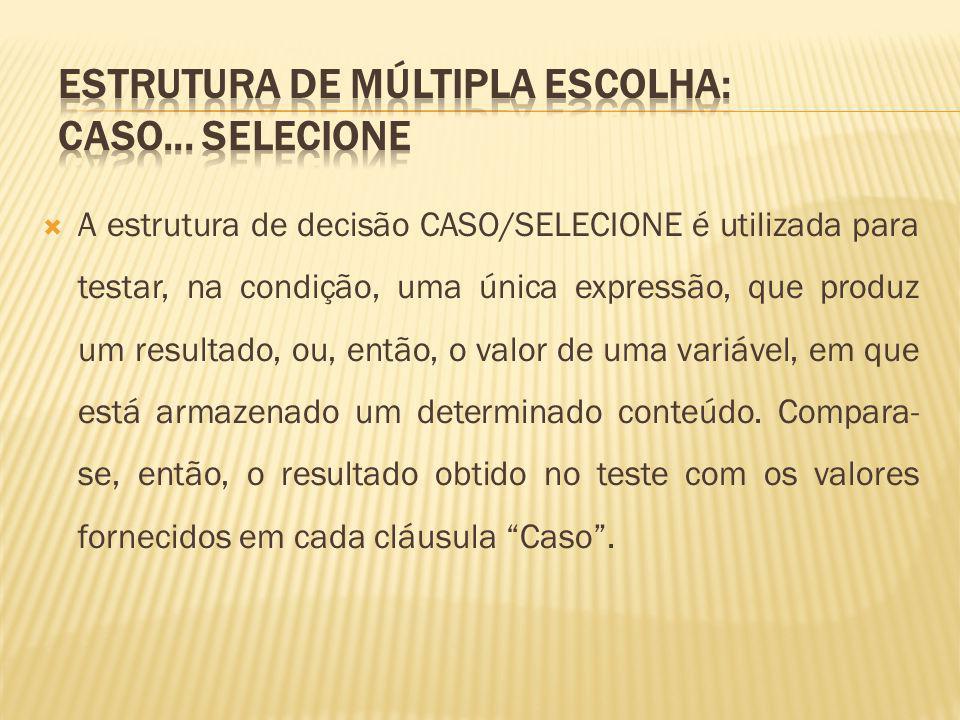 Estrutura de múltipla escolha: CASO... SELECIONE