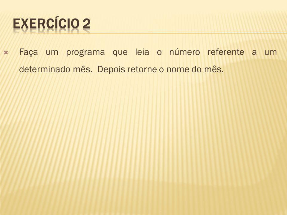 Exercício 2 Faça um programa que leia o número referente a um determinado mês.