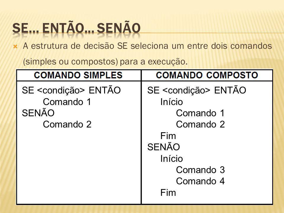 Se... Então... senão A estrutura de decisão SE seleciona um entre dois comandos (simples ou compostos) para a execução.