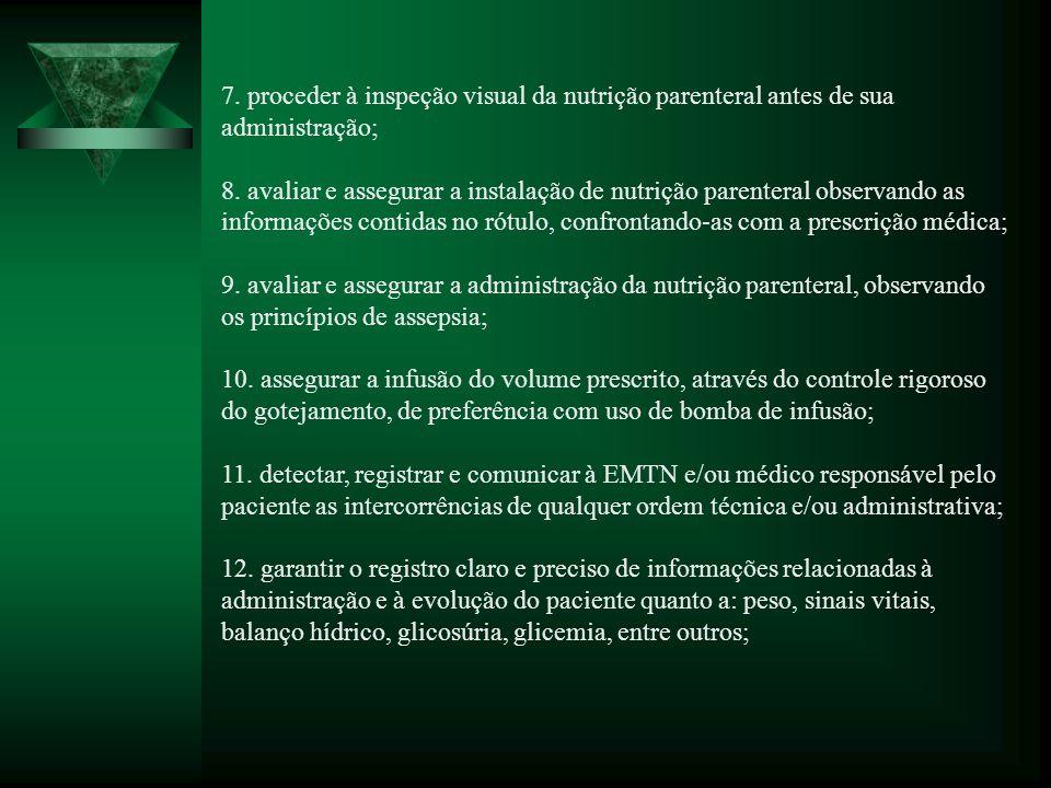 7. proceder à inspeção visual da nutrição parenteral antes de sua administração; 8.