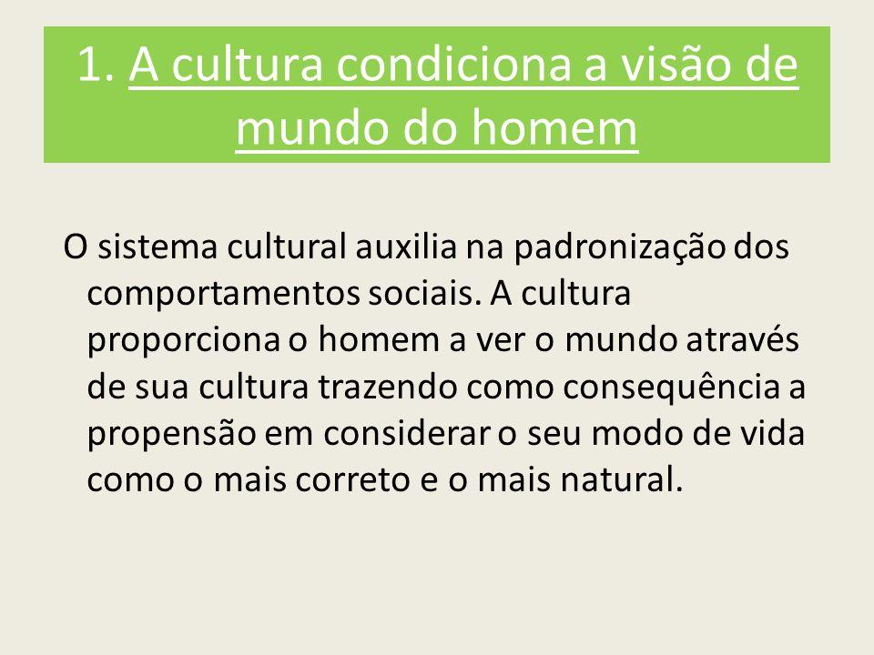 1. A cultura condiciona a visão de mundo do homem