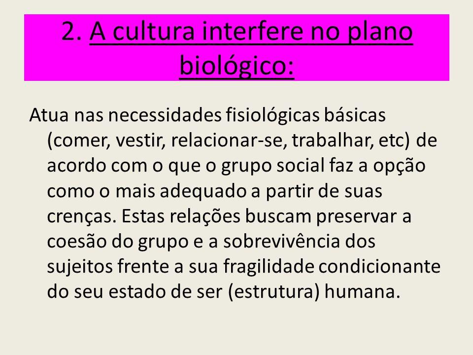 2. A cultura interfere no plano biológico: