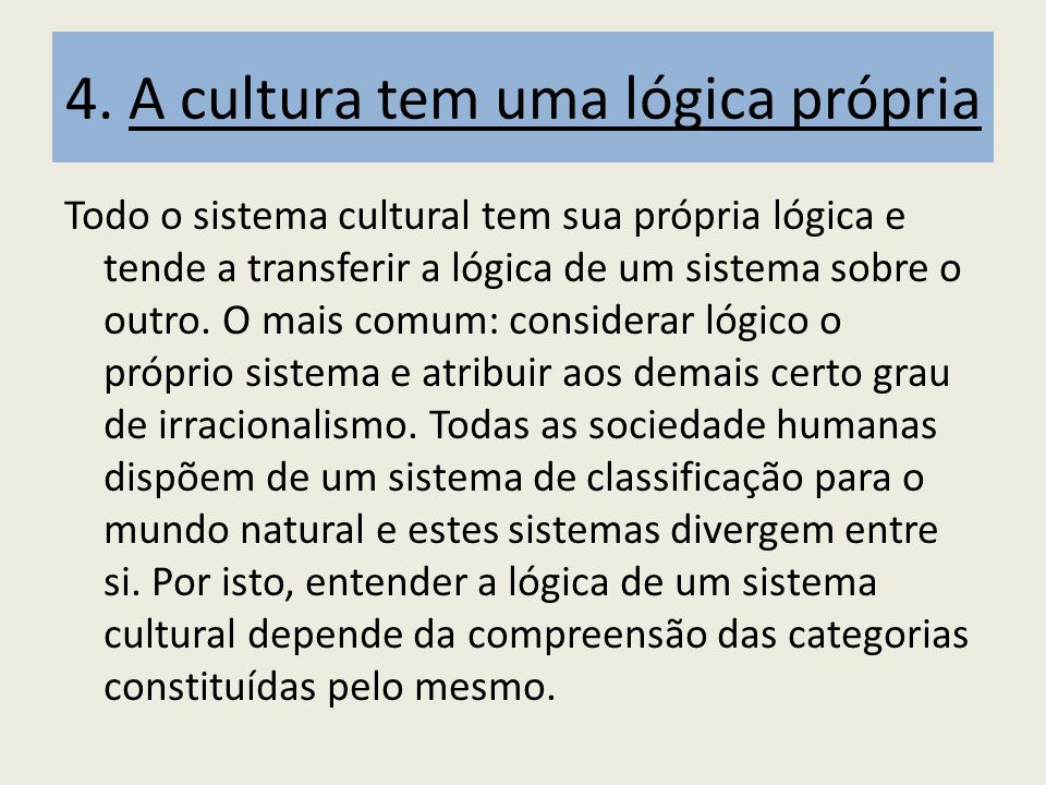 4. A cultura tem uma lógica própria