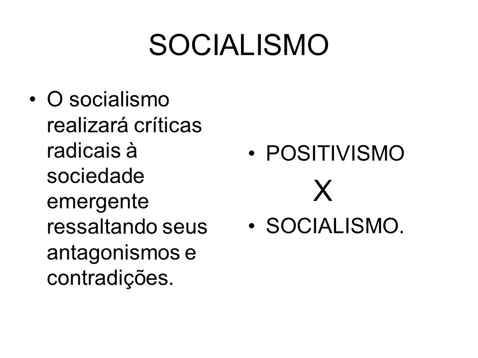 SOCIALISMO O socialismo realizará críticas radicais à sociedade emergente ressaltando seus antagonismos e contradições.