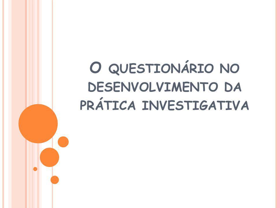O questionário no desenvolvimento da prática investigativa