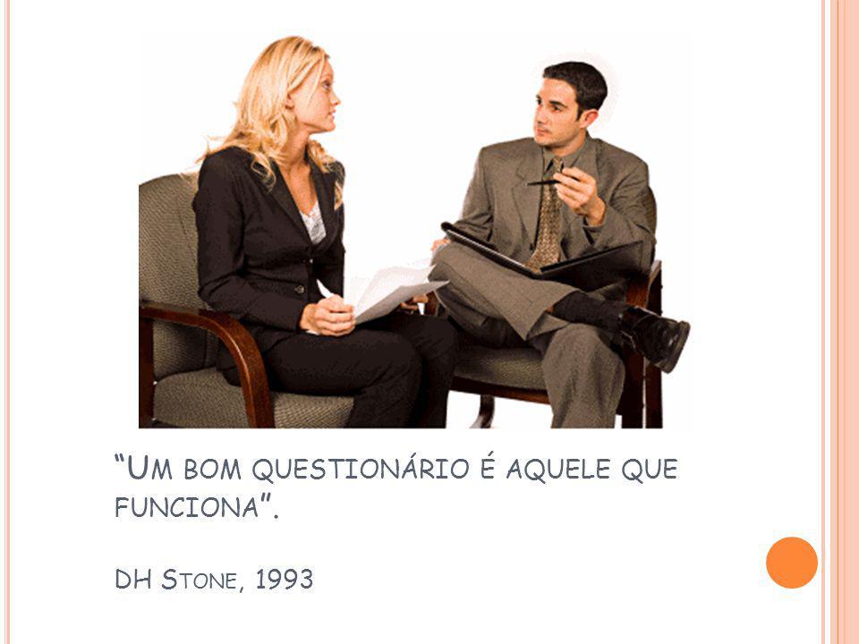 Um bom questionário é aquele que funciona . DH Stone, 1993