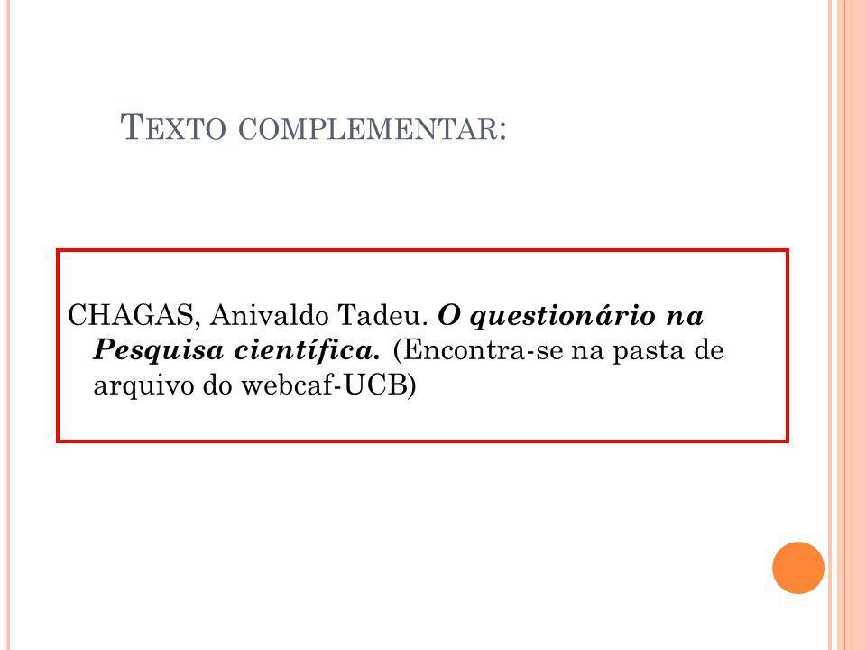 Texto complementar: CHAGAS, Anivaldo Tadeu. O questionário na Pesquisa científica.