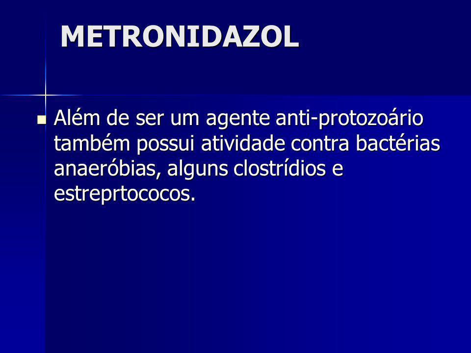 METRONIDAZOL Além de ser um agente anti-protozoário também possui atividade contra bactérias anaeróbias, alguns clostrídios e estreprtococos.