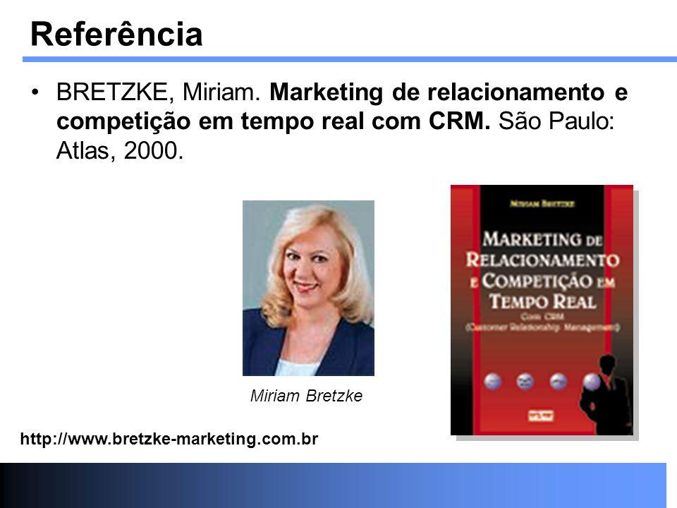 Referência BRETZKE, Miriam. Marketing de relacionamento e competição em tempo real com CRM. São Paulo: Atlas, 2000.