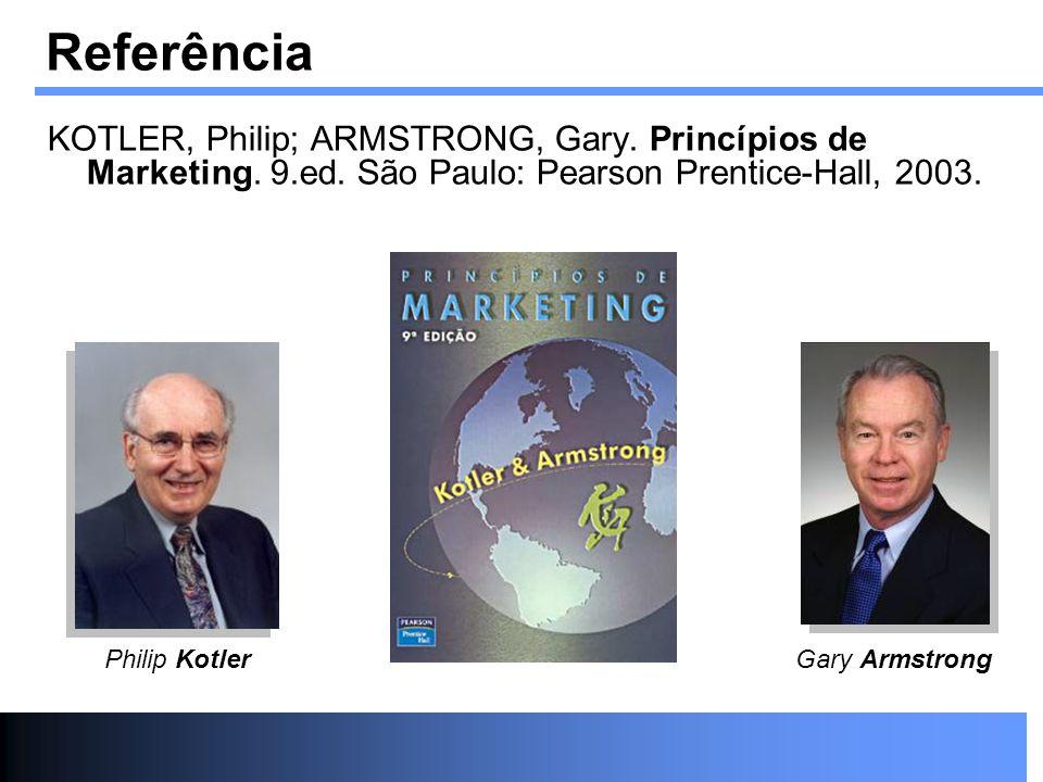 Referência KOTLER, Philip; ARMSTRONG, Gary. Princípios de Marketing. 9.ed. São Paulo: Pearson Prentice-Hall, 2003.