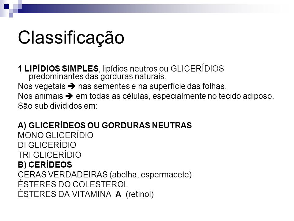 Classificação 1 LIPÍDIOS SIMPLES, lipídios neutros ou GLICERÍDIOS predominantes das gorduras naturais.