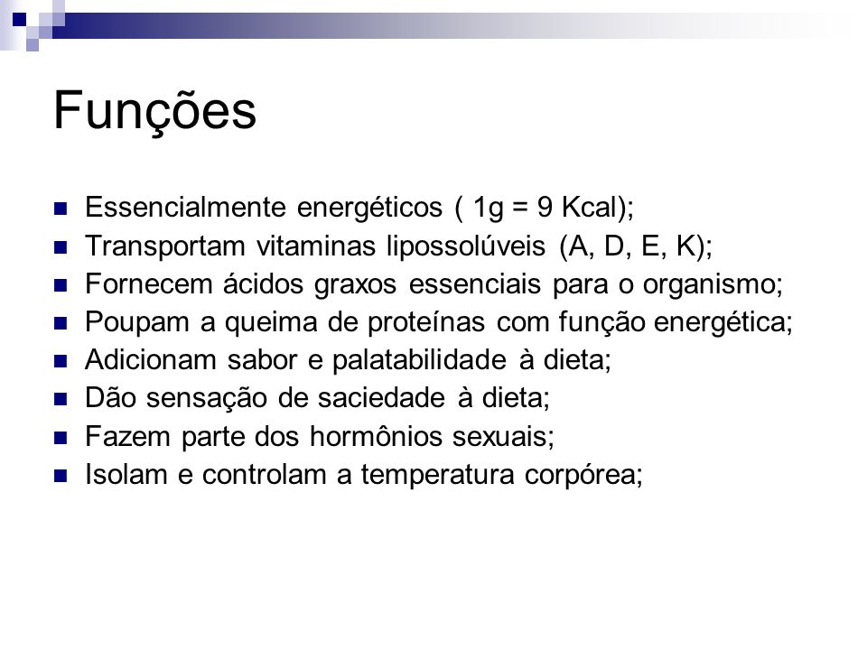 Funções Essencialmente energéticos ( 1g = 9 Kcal);