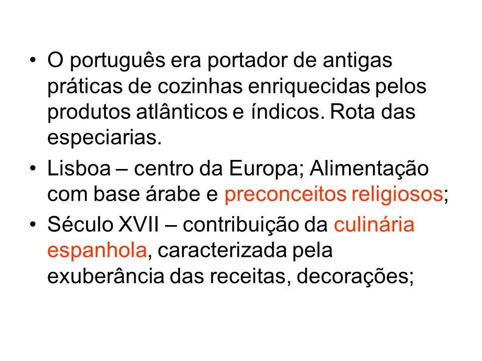 O português era portador de antigas práticas de cozinhas enriquecidas pelos produtos atlânticos e índicos. Rota das especiarias.