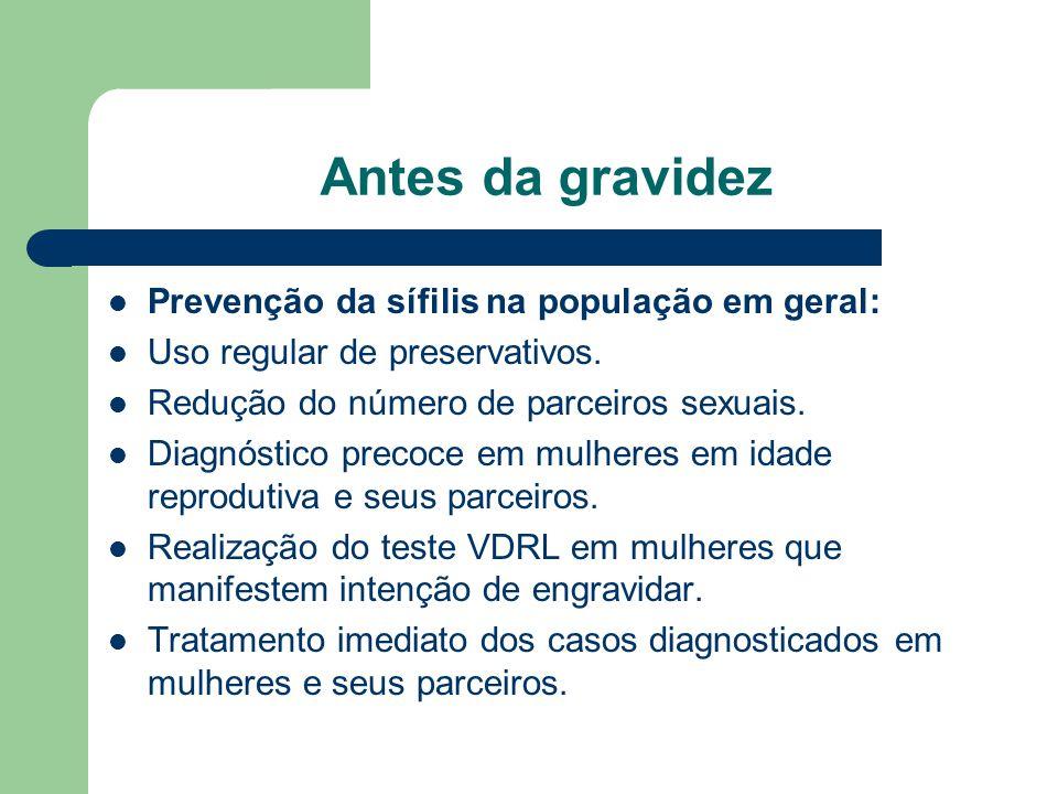 Antes da gravidez Prevenção da sífilis na população em geral: