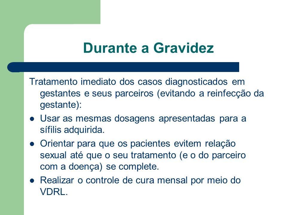 Durante a Gravidez Tratamento imediato dos casos diagnosticados em gestantes e seus parceiros (evitando a reinfecção da gestante):