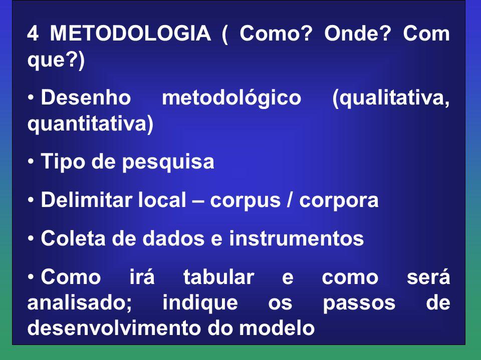4 METODOLOGIA ( Como Onde Com que )