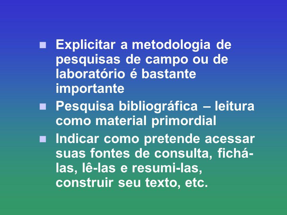 Explicitar a metodologia de pesquisas de campo ou de laboratório é bastante importante