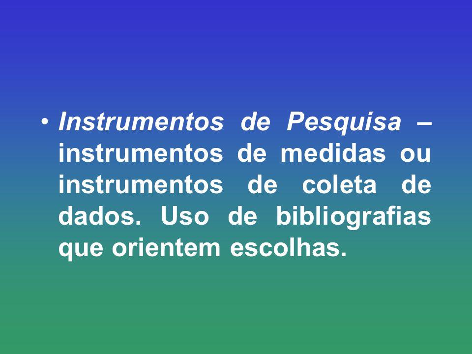 Instrumentos de Pesquisa – instrumentos de medidas ou instrumentos de coleta de dados.