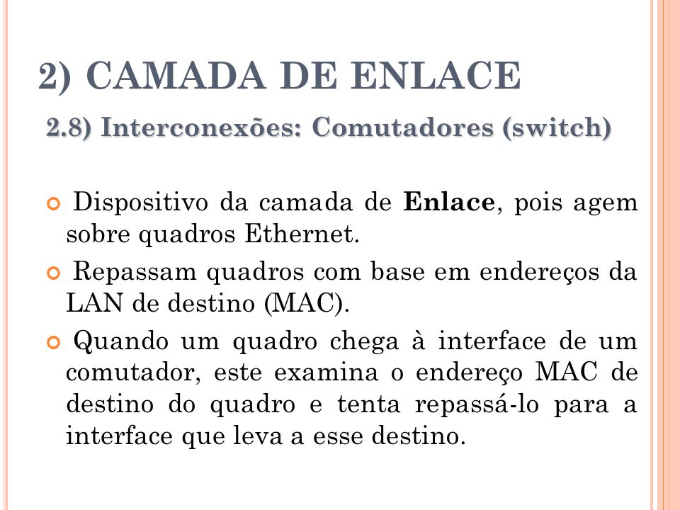 2) CAMADA DE ENLACE 2.8) Interconexões: Comutadores (switch)