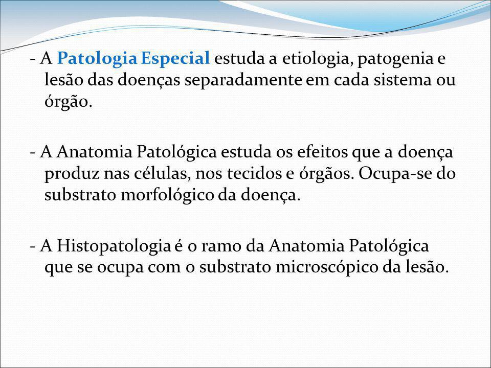 - A Patologia Especial estuda a etiologia, patogenia e lesão das doenças separadamente em cada sistema ou órgão.