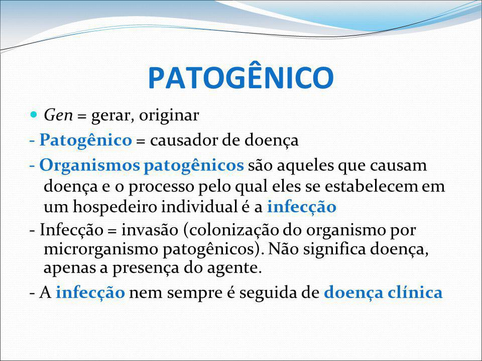 PATOGÊNICO Gen = gerar, originar - Patogênico = causador de doença
