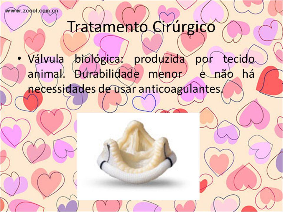 Tratamento Cirúrgico Válvula biológica: produzida por tecido animal.