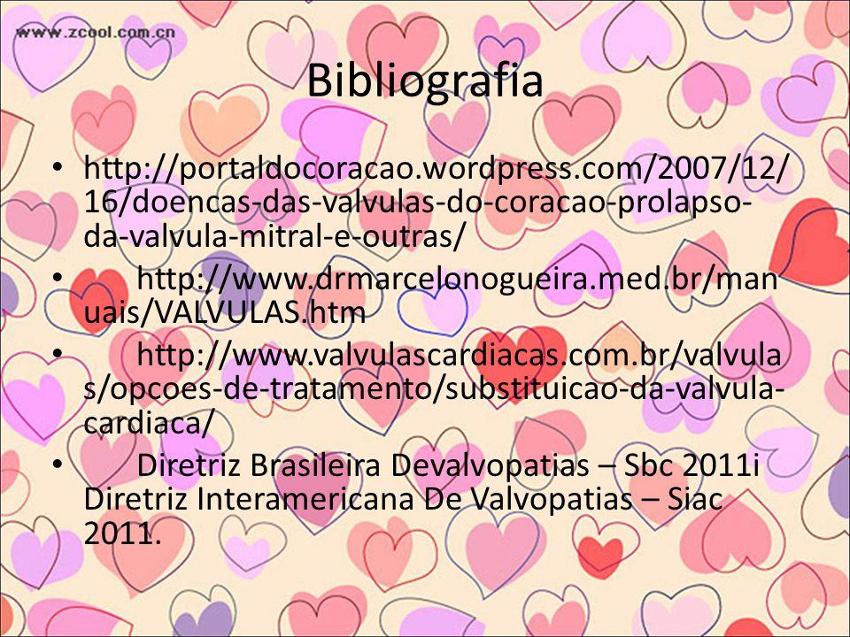 Bibliografia http://portaldocoracao.wordpress.com/2007/12/16/doencas-das-valvulas-do-coracao-prolapso-da-valvula-mitral-e-outras/