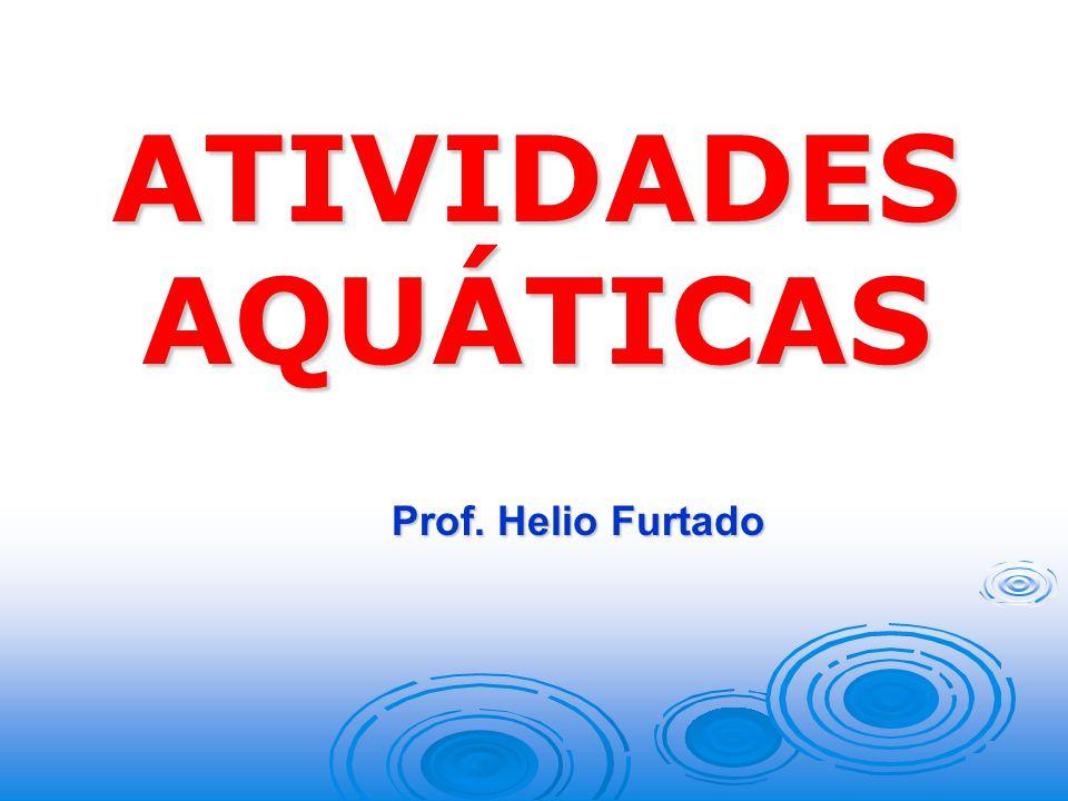 ATIVIDADES AQUÁTICAS Prof. Helio Furtado