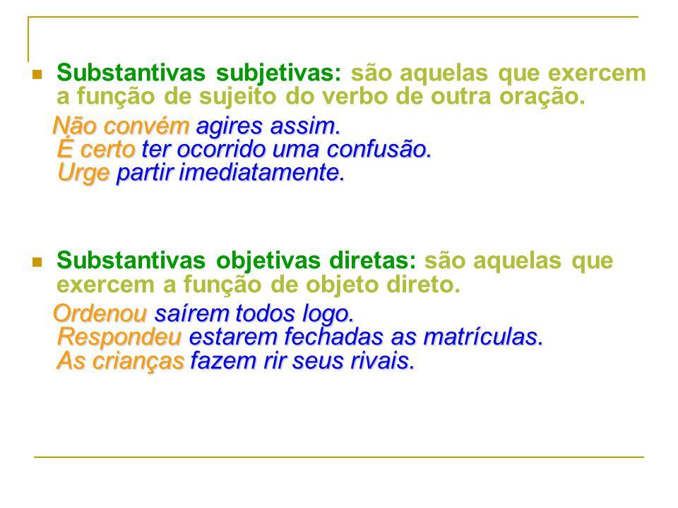 Substantivas subjetivas: são aquelas que exercem a função de sujeito do verbo de outra oração.