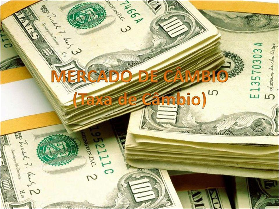 MERCADO DE CÂMBIO (Taxa de Câmbio)