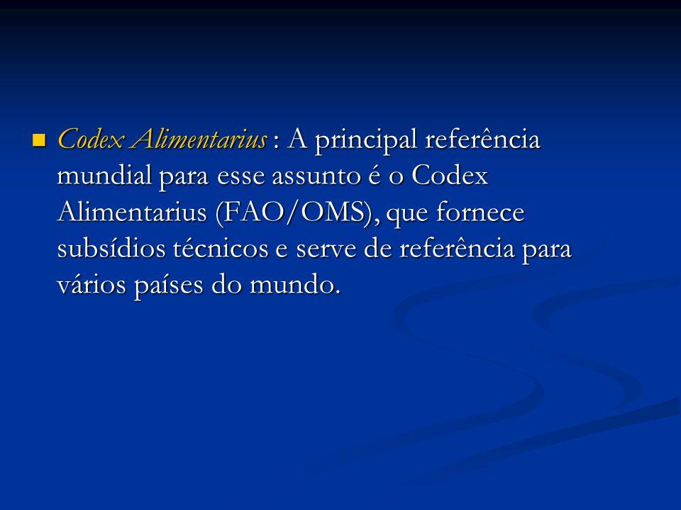 Codex Alimentarius : A principal referência mundial para esse assunto é o Codex Alimentarius (FAO/OMS), que fornece subsídios técnicos e serve de referência para vários países do mundo.