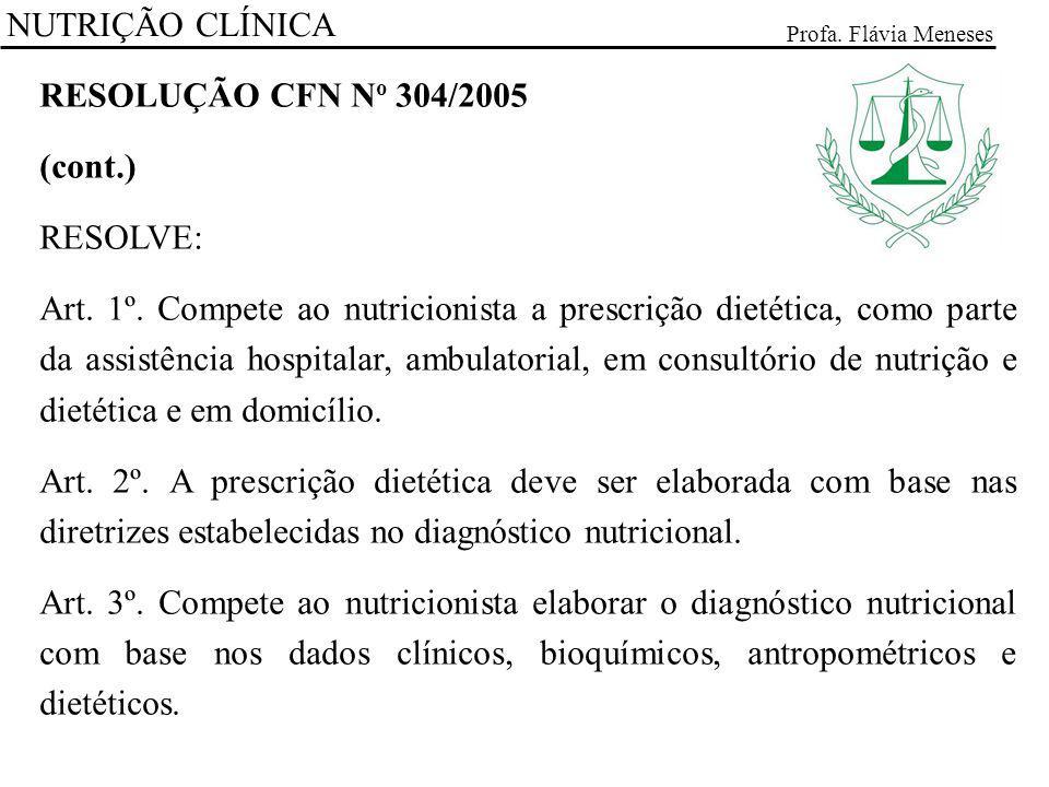 NUTRIÇÃO CLÍNICA RESOLUÇÃO CFN No 304/2005 (cont.) RESOLVE: