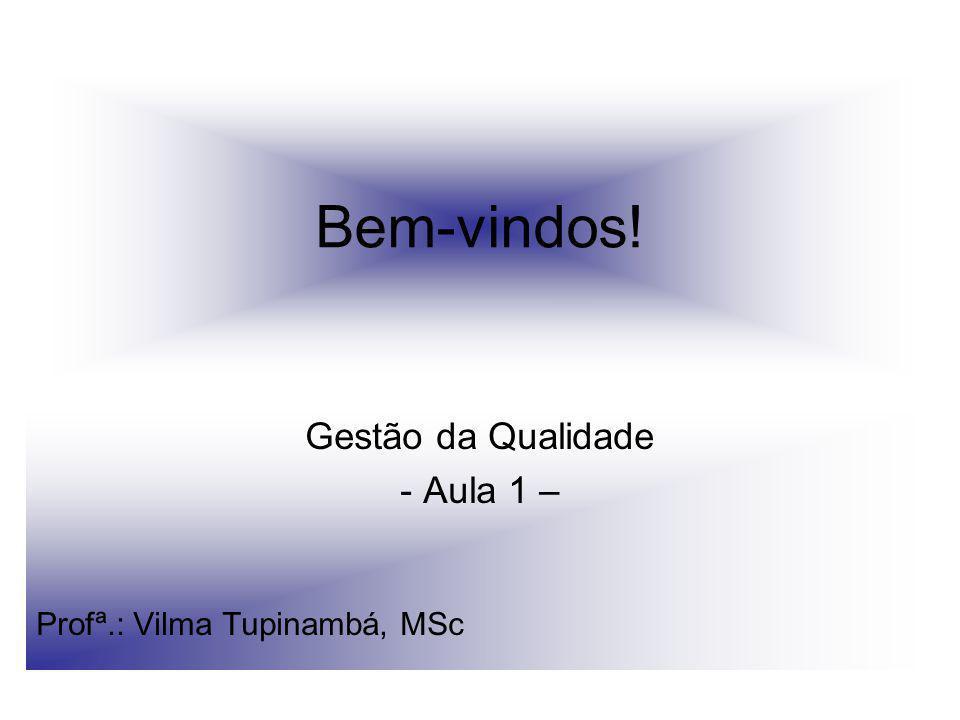 Gestão da Qualidade - Aula 1 – Profª.: Vilma Tupinambá, MSc
