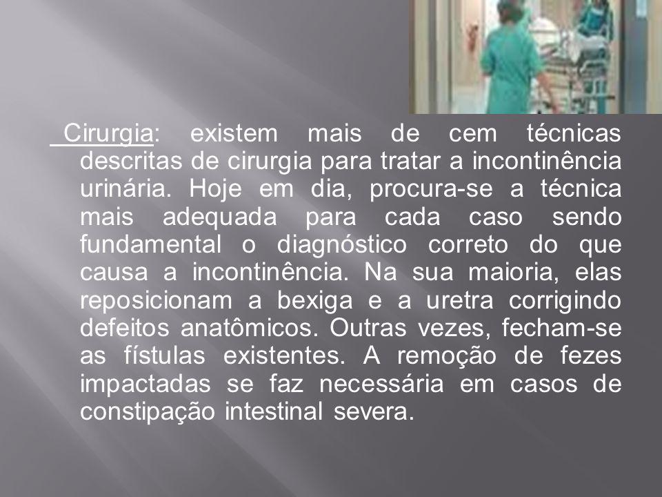 Cirurgia: existem mais de cem técnicas descritas de cirurgia para tratar a incontinência urinária.
