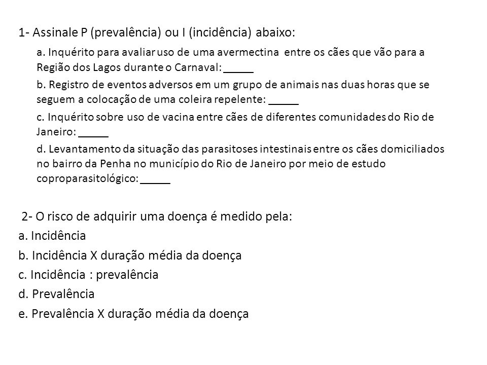 1- Assinale P (prevalência) ou I (incidência) abaixo: