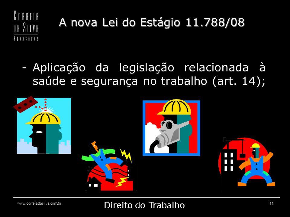 A nova Lei do Estágio 11.788/08 Aplicação da legislação relacionada à saúde e segurança no trabalho (art.