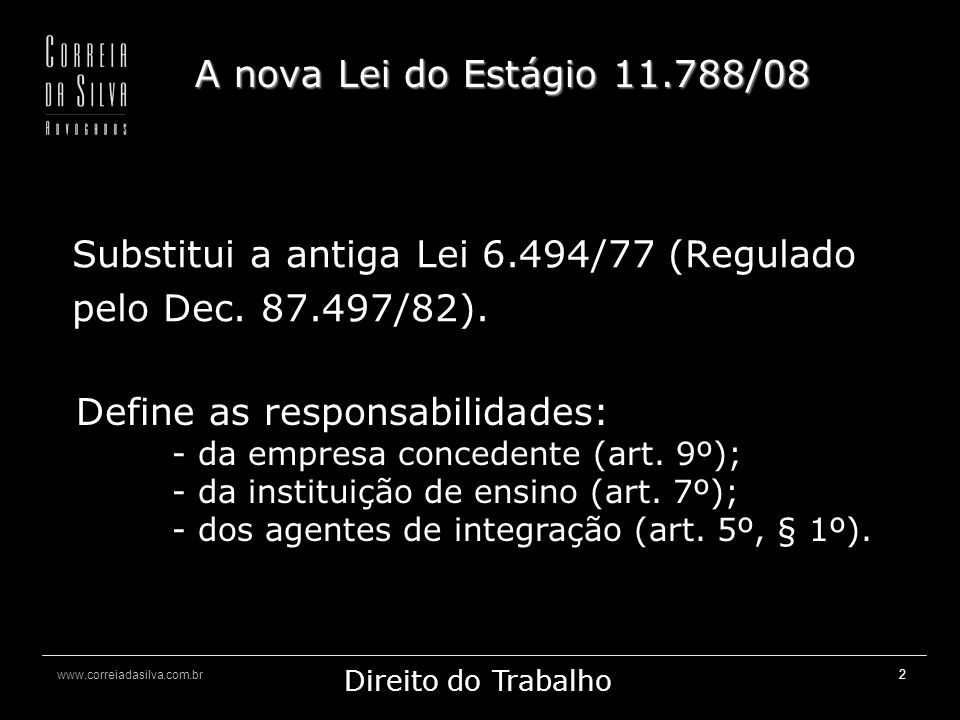 Substitui a antiga Lei 6.494/77 (Regulado pelo Dec. 87.497/82).